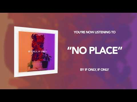 "If Only, If Only - ""No Place"" (Audio Stream) Mp3"