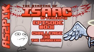 Binding of Isaac Afterbirth #31 : Challenge 30 - The Guardian