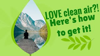 LOVE clean air?! Here's how to get it.