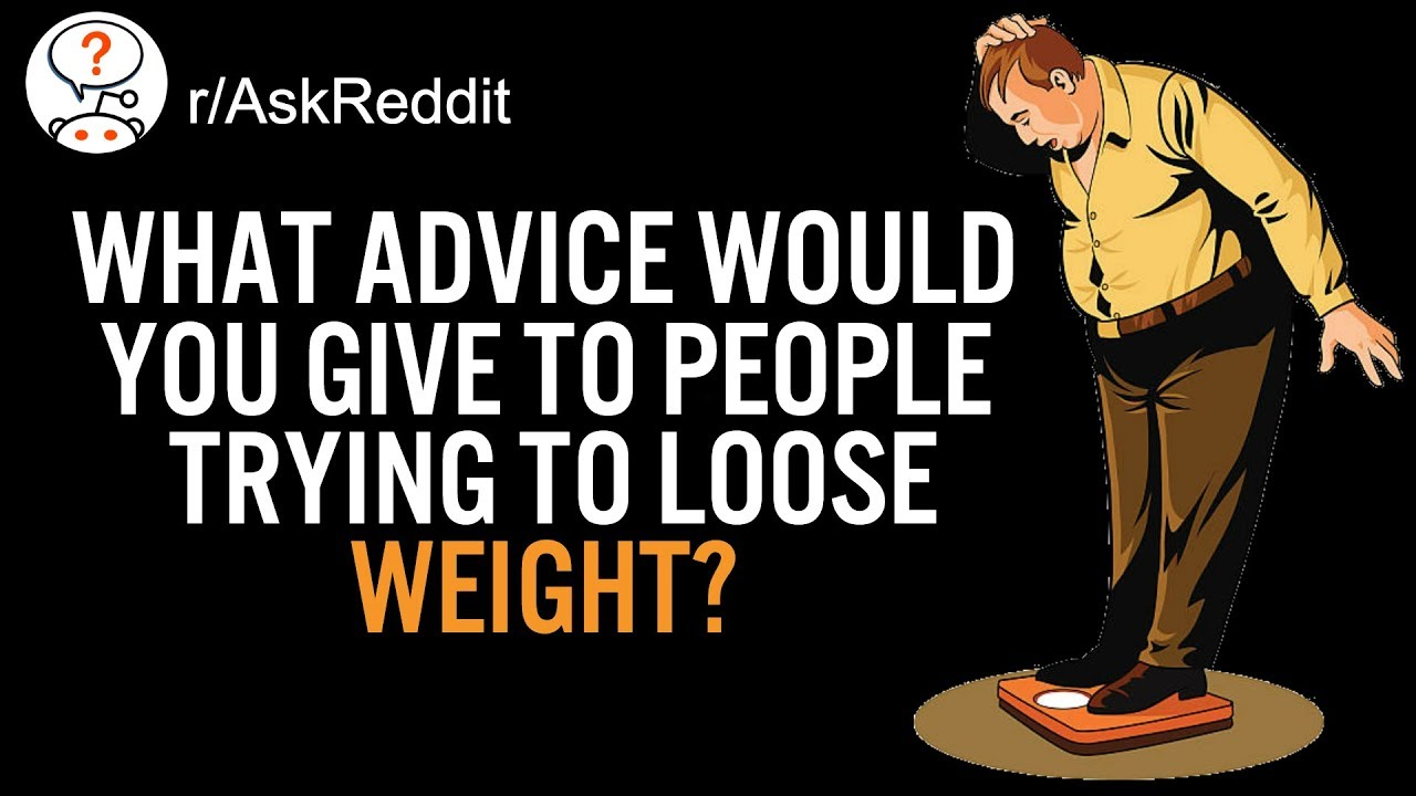 What advice would you give to people trying to lose weight? (r/AskReddit Top Posts | Reddit Stories)