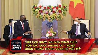 Chủ tịch nước Nguyễn Xuân Phúc: 'Hợp tác quốc phòng có ý nghĩa quan trọng trong quan hệ Việt Mỹ'