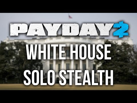 [Payday 2] White House Heist - Solo Stealth