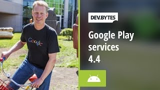 DevBytes: Google Play Services 4.4