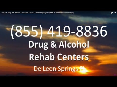 Christian Drug and Alcohol Treatment Centers De Leon Springs FL (855) 419-8836 Alcohol Recovery