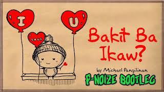 Bakit Ba Ikaw - Michael Pangilinan (P-NOIZE Bootleg)