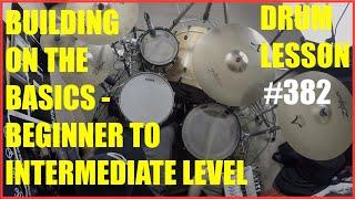 Building On The Basics - Beginner To Intermediate Level - Drum Lesson #382