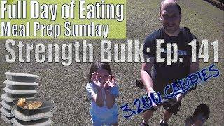 3,200 Calories Full Day of Eating | Meal Prep Sunday | Vlog | Strength Bulk Ep. 141