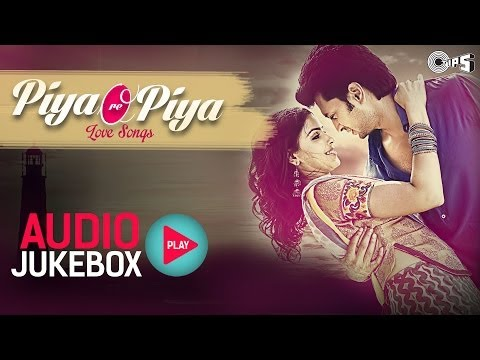 Bollywood Love Songs - Piya Ore Piya | Audio Jukebox
