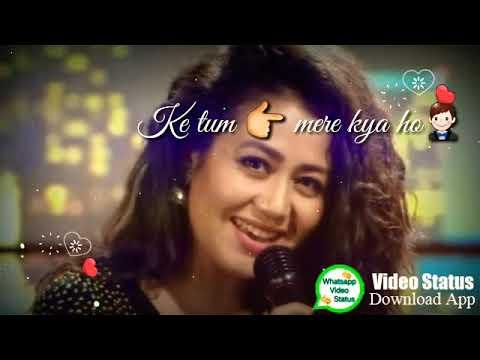 Tumhe kya pata ki tum mere kya ho WhatsApp status song Neha Kakkar