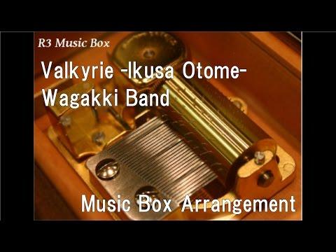 Valkyrie -Ikusa Otome-/Wagakki Band [Music Box] (Anime
