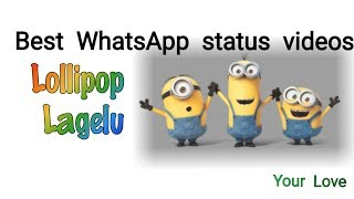 Lollipop lagelu WhatsApp status minions version || best bhojpuri WhatsApp status videos || your love