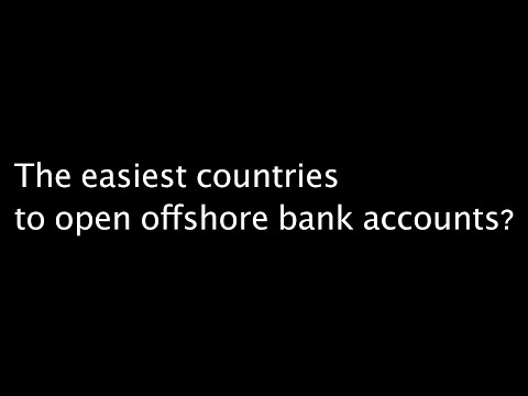 The easiest countries to open an offshore bank account