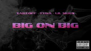 Takeoff ft. Tyga & Lil Skies - Big On Big (NEW 2019) (Audio)