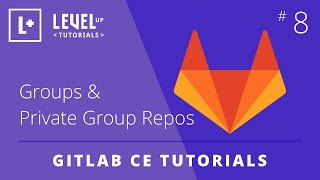 GitLab CE Tutorial #8 - Groups &amp; Private Group Repos<