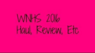 WNHS 2016, Haul, Review, and etc