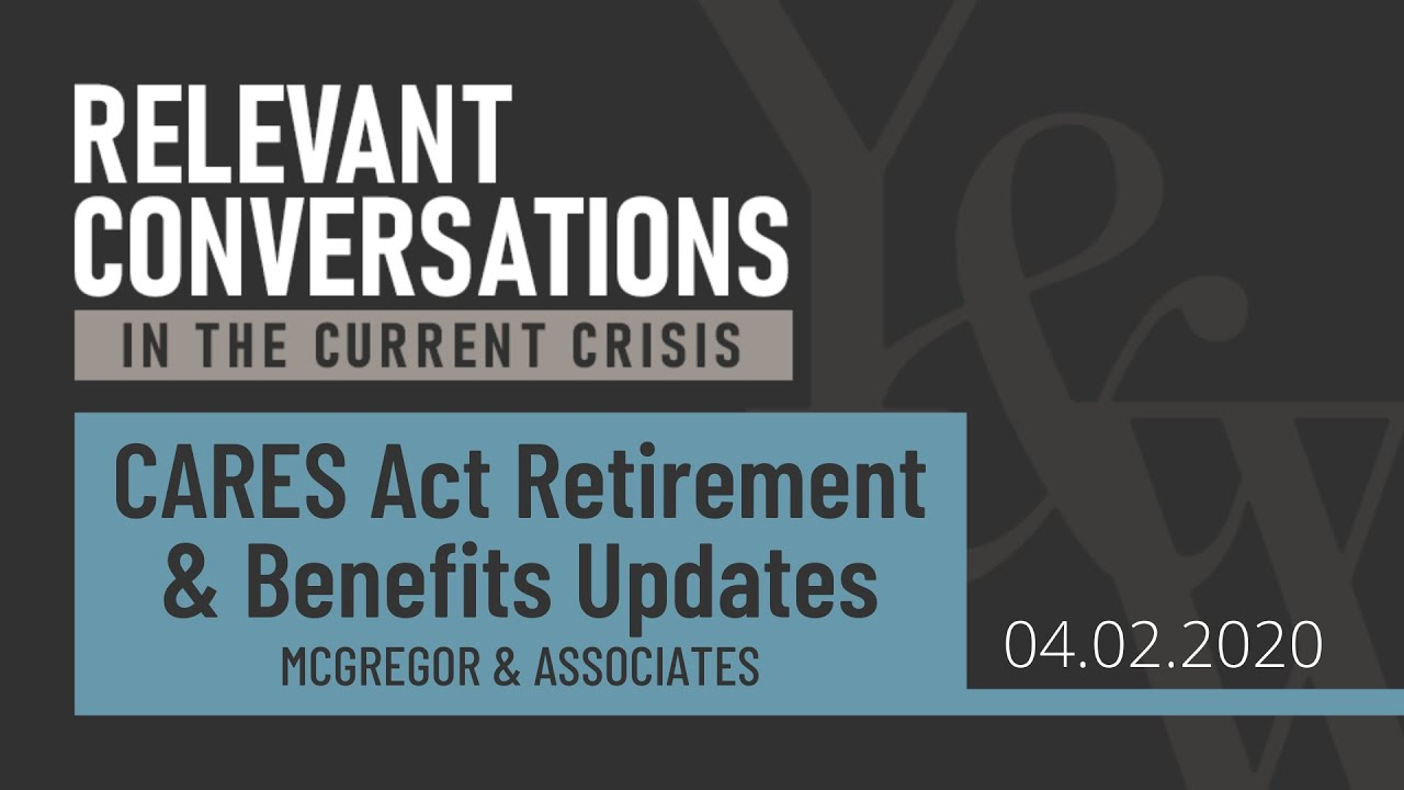 (WEBCAST): CARES Act Retirement & Benefits Update