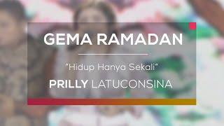 Prilly Latuconsina - Hidup Hanya Sekali (Gema Ramadan)