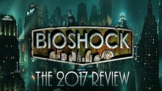 BioShock - The 2017 Review (One Decade Later)