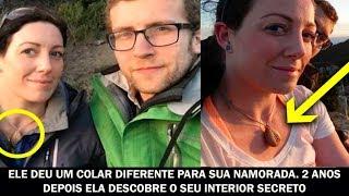 Ele deu um colar diferente para sua namorada. 2 anos depois ela descobre o seu interior secreto.