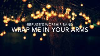 """Refuge's Worship Team - """"Wrap Me In Your Arms"""" Audio Only"""