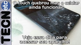 Como acessar seu celular com o touch quebrado?