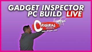 Gadget Inspector LIVE PC Build thumbnail