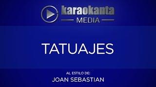 Karaokanta - Joan Sebastian - Tatuajes - ( ARREGLOS IDÉNTICOS )