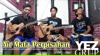 AIR MATA PERPISAHAN - Tommy J. Pisa / Imam S. Arifin (covered by YEZ Grup)
