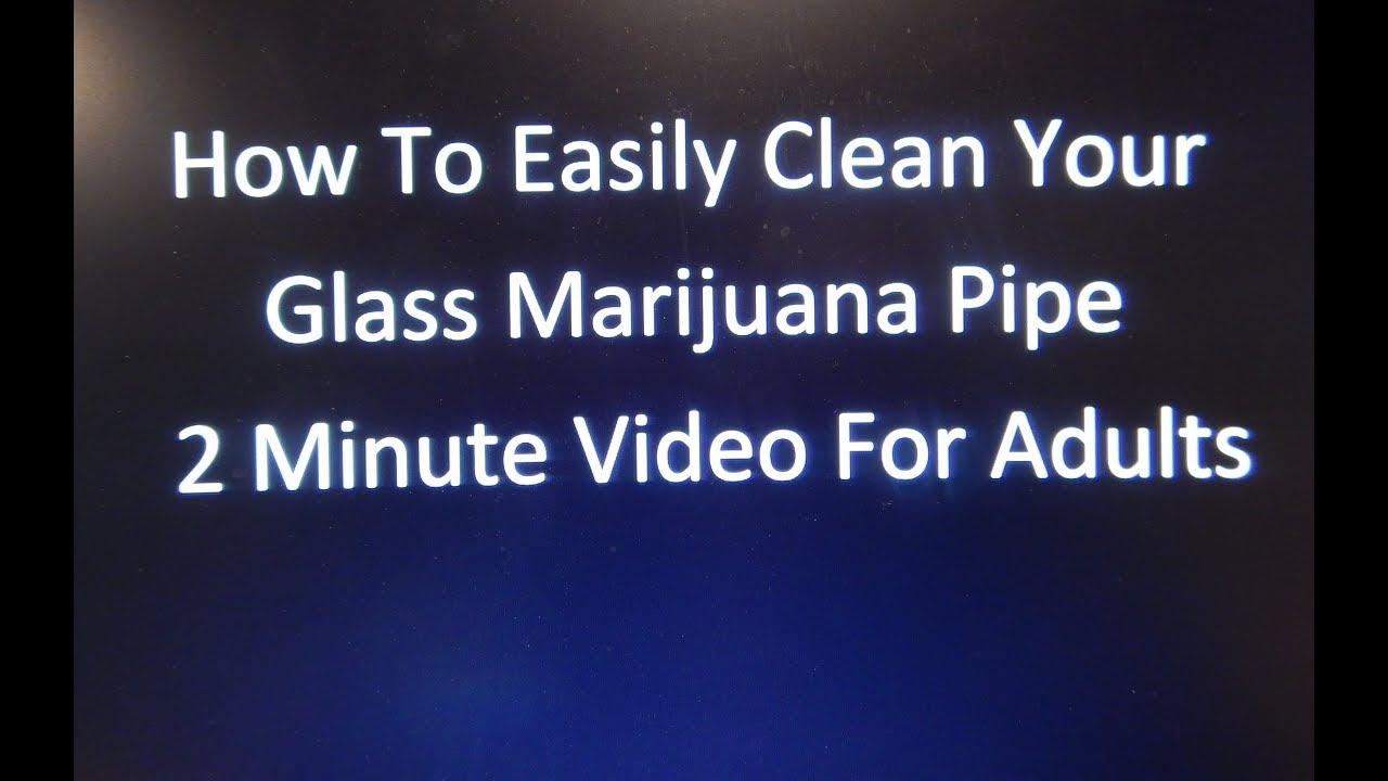How To Easily Clean A Glass Marijuana Pipe Youtube