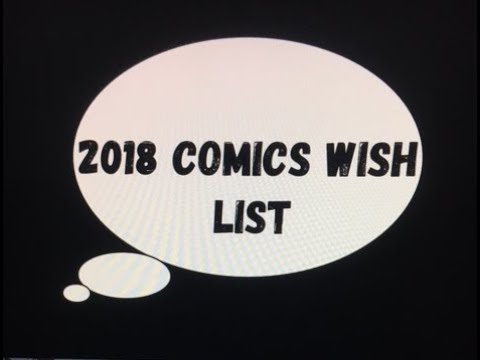 Comics Wish list - 2018 and beyond