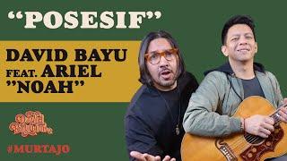 DAVID BAYU - POSESIF (FEAT. ARIEL NOAH) | #MURTAJO | DBT#14