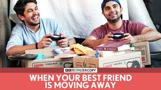FilterCopy | When Your Best Friend Is Moving Away | Ft. Akash Deep Arora