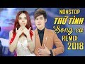 Download Liên Khúc Nhạc Trữ Tình Remix Hay Nhất | Nonstop Sến Nhảy Song Ca | Saka Trương Tuyền, Lưu Chí Vỹ