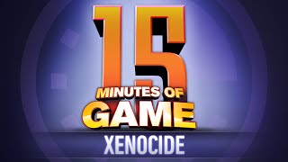 15 Minutes of Game - Xenocide