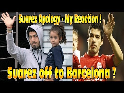 Suarez off to Barcelona? Apology My Reaction & Thoughts - Vlog