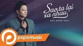 Sao Ta Lại Xa Nhau [Lyric Video]   Anh Quân Idol