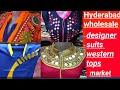 Hyderabad wholesale market designer suits western tops
