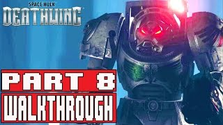 Space Hulk Deathwing Gameplay Walkthrough Part 8 (1080p) - No Commentary