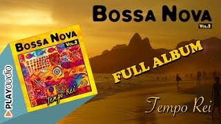 BossaNova Volume 2 [ Full Album ] - Tempo Rei - PLAYaudio Latin Jazz