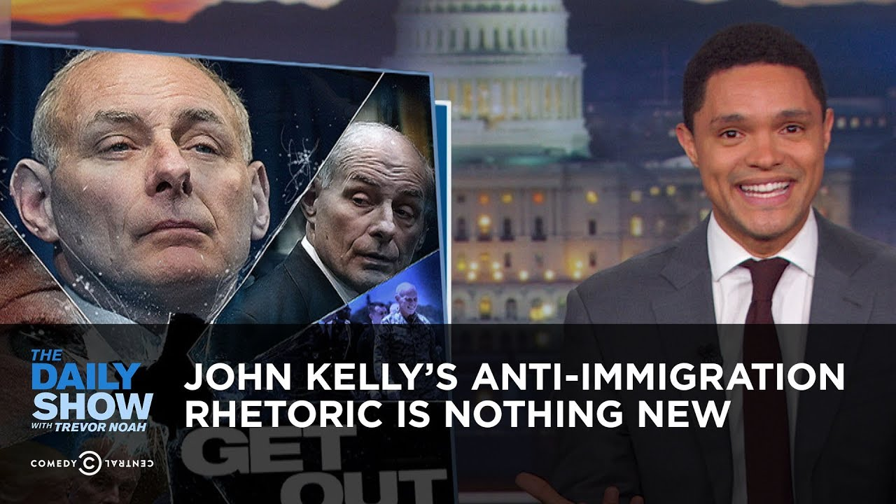 john-kelly-s-anti-immigration-rhetoric-is-nothing-new-the-daily-show