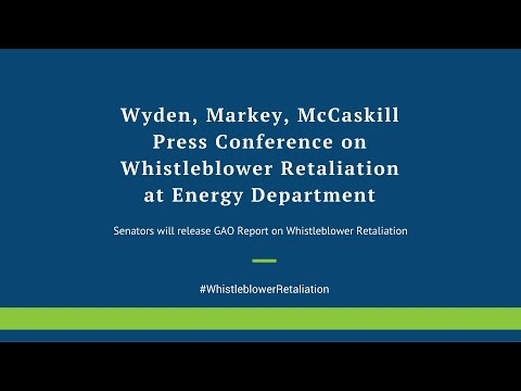 Wyden, Markey, McCaskill  Press Conference on  Whistleblower Retaliation  at Energy Department