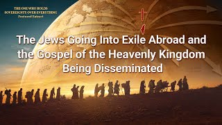 Christian Movie Clip - The Jews Going Into Exile Abroad and the Gospel of the Heavenly Kingdom Being Disseminated