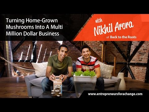 Nikhil Arora of Back to the Roots - Turning Mushrooms Into A Multi-Million Dollar Business