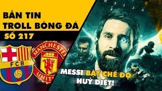 Bản tin Troll Bóng Đá số 217: Sự bá đạo của Messi và cặp đấu duyên nợ Barca vs M.U
