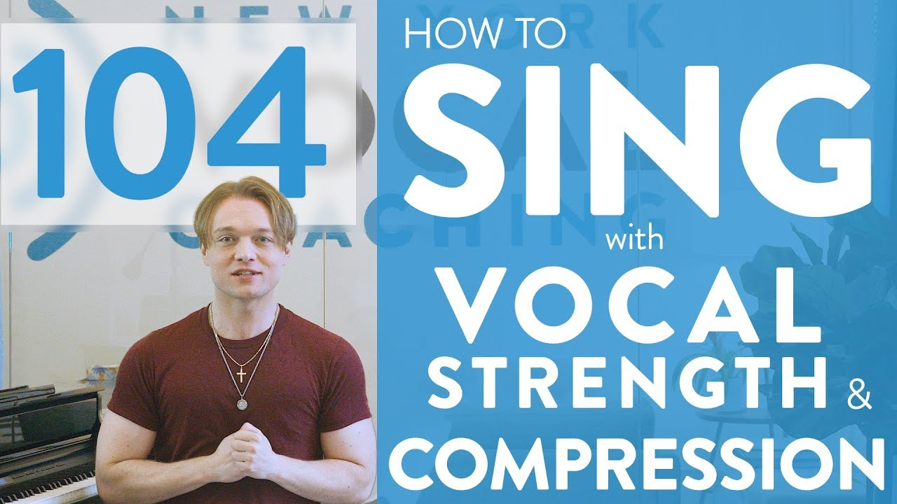 """Ep. 104 """"How To Sing With Vocal Strength and Compression"""" Cover"""