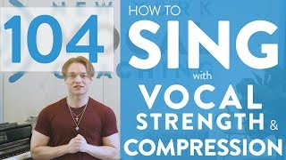 "Ep. 104 ""How To Sing With Vocal Strength and Compression"" - Voice Lessons To The World"