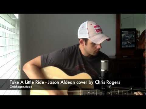 Take A Little Ride - Jason Aldean cover by Chris Rogers