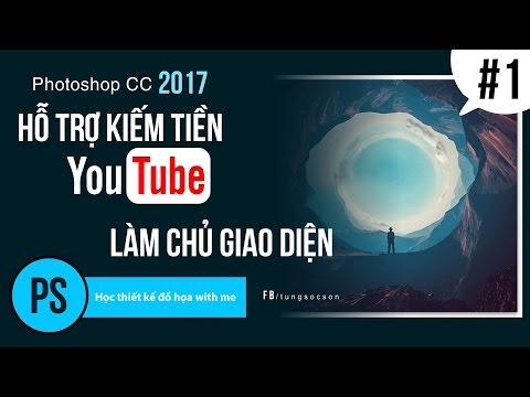 Photoshop cc 2017:  Bài 1 - Làm chủ giao diện làm việc - Hỗ Trợ Kiếm Tiền YouTube