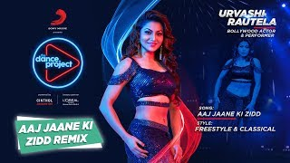 Aaj Jane Ki Zidd Remix | Urvashi Rautela | The Dance Project