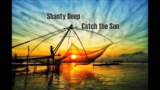 Shanty Deep -  Catch the Sun